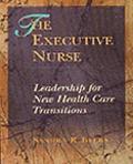 The Executive Nurse: Leadership for New Health Care Paradigms