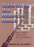 Chanting the Hebrew Bible (Complete Edition): The Complete Guide to the Art of Cantillation [With CD]