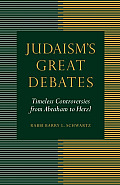 Judaism's Great Debates: Timeless Controversies from Abraham to Herzl Cover