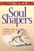 Soul Shapers A Better Plan for Parents & Educators