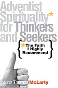 The Faith I Highly Recommend: Adventist Spirituality for Thinkers and Seekers