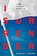 I Surrender: Living a Totally Dependent Life