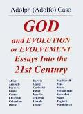 God & Evolution Or Evolvement: Essays Into the 21ST Century