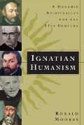 Ignatian Humanism A Dynamic Spirituality for the 21st Century