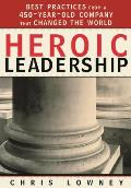 Heroic Leadership : Best Practices From a 450-year-old Company That Changed the World (03 Edition)