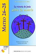 Mateo 26-28: La Victoria de Jesus Sobre la Muerte (Six Weeks with the Bible)