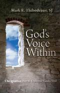 Gods Voice Within The Ignatian Way To Discover Gods Will