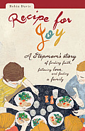 Recipe for Joy: A Stepmom's Story of Finding Faith, Following Love, and Feeding a Family