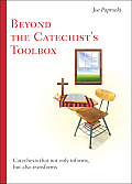 Beyond the Catechist's Toolbox: Catechesis That Not Only Informs But Transforms