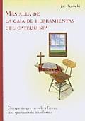 Mas Alla de la Caja de Herramientas del Catequista / Beyond the Catechist's Toolbox: Catequesis Que No Solo Informa, Sino Que Tambien Transforma / Cat