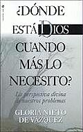 Donde Esta Dios Cuando Mas Lo Necesito?: God's Perspective in Our Problems / God Doesn't See Things as We Do