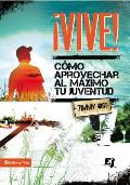 Vive!: Como Aprovechar Al Maximo Tu Juventud (Especialidades Juveniles)