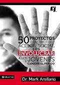 50 Proyectos de Accion Social Para Involucrar a Los Jovenes y Cambiar El Mundo (Especialidades Juveniles)