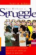 Not Without a Struggle: Leadership Development for Africian American Women in Ministry
