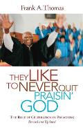 They Like To Never Quit Praisin God The Role Of Celebration In Preaching Revised & Updated