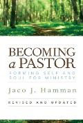 Becoming a Pastor: Forming Self and Soul for Ministry