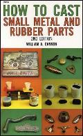 How to Cast Small Metal & Rubber Parts 2nd Edition