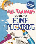 All Thumbs Guide to Home Plumbing