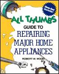 All Thumbs Guide To Repairing Major Home Appli
