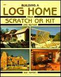 Building a Log Home From Scratch Or 2ND Edition