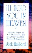 I'll Hold You in Heaven: Healing and Hope for Parents of a Miscarried, Aborted or Stillborn