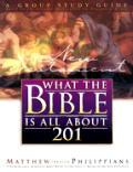 What the Bible is All about 201 New Testament: Matthew-Philippians Group Study Guide