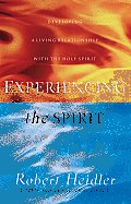Experiencing the Spirit Developing a Living Relationship with the Holy Spirit