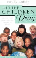 Let the Children Pray: How God's Young Intercessors Are Changing the World