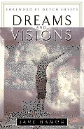 Dreams & Visions Understanding Your Dreams & How God Can Use Them to Speak to You Today