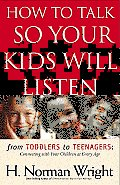How to Talk So Your Kids Will Listen From Toddlers to Teenagers Connecting with Your Children at Every Age