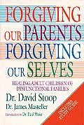 Forgiving Our Parents Forgiving Our Selves Healing Adult Children of Dysfunctional Families