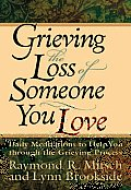 Grieving the Loss of Someone You Love: Daily Meditations to Help You Through the Grieving Process Cover