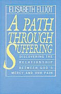 Path Through Suffering Discovering the Relationship Between Gods Mercy & Our Pain