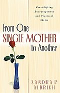 From One Single Mother to Another Heart Lifting Encouragement & Practical Advice