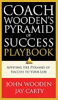 Coach Woodens Pyramid of Success Playbook Applying the Pyramid of Success to Your Life