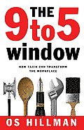 9 to 5 Window How Faith Can Transform the Workplace