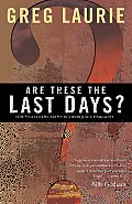 Are These the Last Days: Keys to Understanding the Signs of the Times
