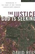 The Justice God Is Seeking: Responding to the Heart of God Through Compassionate Worship (Worship)