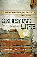 Compassion Justice & the Christian Life Rethinking Ministry to the Poor