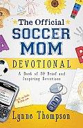 Official Soccer Mom Devotional A Book of 50 Brief & Inspiring Devotions