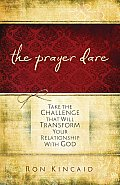 Prayer Dare Take the Challenge That Will Transform Your Relationship with God