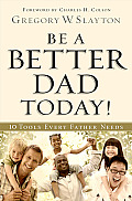 Be a Better Dad Today Ten Tools Every Father Needs