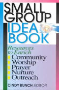 Small Group Idea Book: Resources for Community, Worship and Prayer, Nurture and Outreach