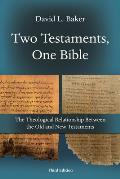Two Testaments One Bible The Theological Relationship Between the Old & New Testaments