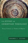 Story of Christian Theology Twenty Centuries of Tradition & Reform