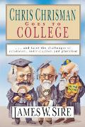 Chris Chrisman Goes to College & Faces the Challenges of Relativism Individualism & Pluralism
