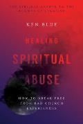 Healing Spiritual Abuse: How to Break Free from Bad Church Experiences Cover