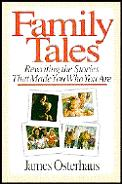 Family Tales: Rewriting the Stories That Made You Who You Are