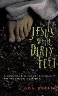 Jesus with Dirty Feet A Down To Earth Look at Christianity for the Curious & Skeptical