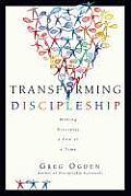 Transforming Discipleship Making Disciples a Few at a Time